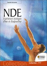 NDE - EXPERIENCES MYSTIQUES D'HIER ET D'AUJOURD'HUI