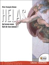 HELAS - QU'AVONS-NOUS FAIT DE SON AMOUR ?