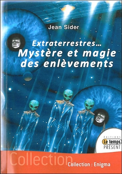 EXTRATERRESTRES... MYSTERE ET MAGIE DES ENLEVEMENTS