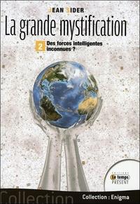 LA GRANDE MYSTIFICATION - T2 - DES FORCES INTELLIGENTES INCONNUES ?