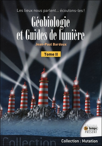 GEOBIOLOGIE ET GUIDES DE LUMIERE T2 - LES LIEUX NOUS PARLENT... ECOUTONS-LES !