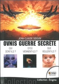 OVNIS GUERRE SECRETE - QUI SONT-ILS ? D'OU VIENNENT-ILS ? QUE VEULENT-ILS ?