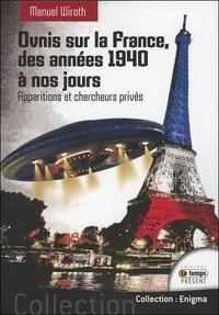 OVNIS SUR LA FRANCE - DES ANNEES 1940 A NOS JOURS