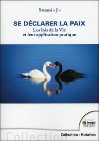 SE DECLARER LA PAIX - LES LOIS DE LA VIE ET LEUR APPLICATION PRATIQUE