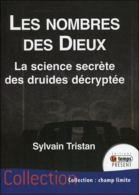 LES NOMBRES DES DIEUX - LA SCIENCE SECRETE DES DRUIDES DECRYPTEE
