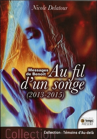 MESSAGES DE BENOIT - AU FIL D'UN SONGE 2013-2015