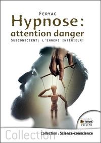 HYPNOSE : ATTENTION DANGER - SUBCONSCIENT : L'ENNEMI INTERIEUR !