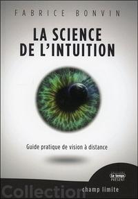 LA SCIENCE DE L'INTUITION - GUIDE PRATIQUE DE VISION A DISTANCE