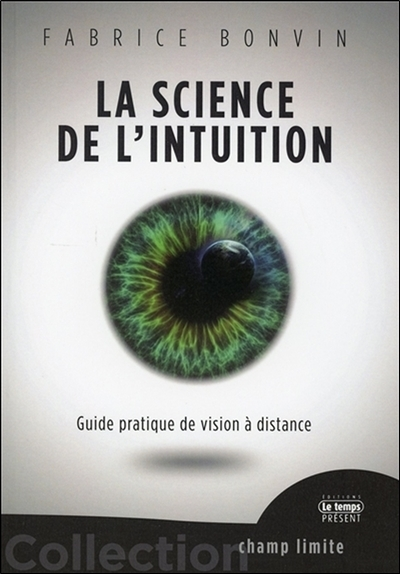 LA SCIENCE DE L'INTUITION - GUIDE PRATIQUE DE VISION A DISTANCE