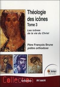 THEOLOGIE DES ICONES TOME 3 - LES ICONES DE LA VIE DU CHRIST