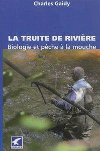 TRUITE DE RIVIERE (LA). BIOLOGIE ET PECHE A LA MOUCHE