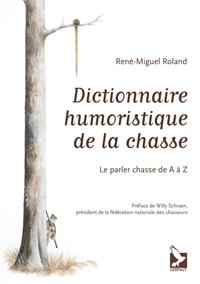 DICTIONNAIRE HUMORISTIQUE DE LA CHASSE - LE PARLER CHASSE DE A A Z