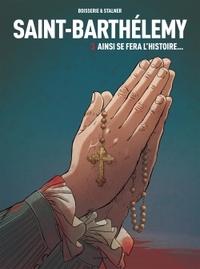 SAINT-BARTHELEMY TOME 3 : AINSI SE FERA L'HISTOIRE