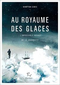 AU ROYAUME DES GLACES - L'IMPOSSIBLE VOYAGE DE LA JEANNETTE