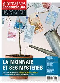ALTERNATIVES ECONOMIQUES - HORS-SERIE - NUMERO 105 LA MONNAIE ET SES MYSTERES - AVRIL 2015