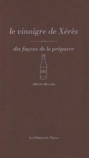 VINAIGRE DE XERES, DIX FACONS DE LE PREPARER (LE)