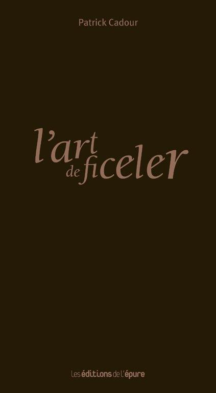 ART DE FICELER (L')