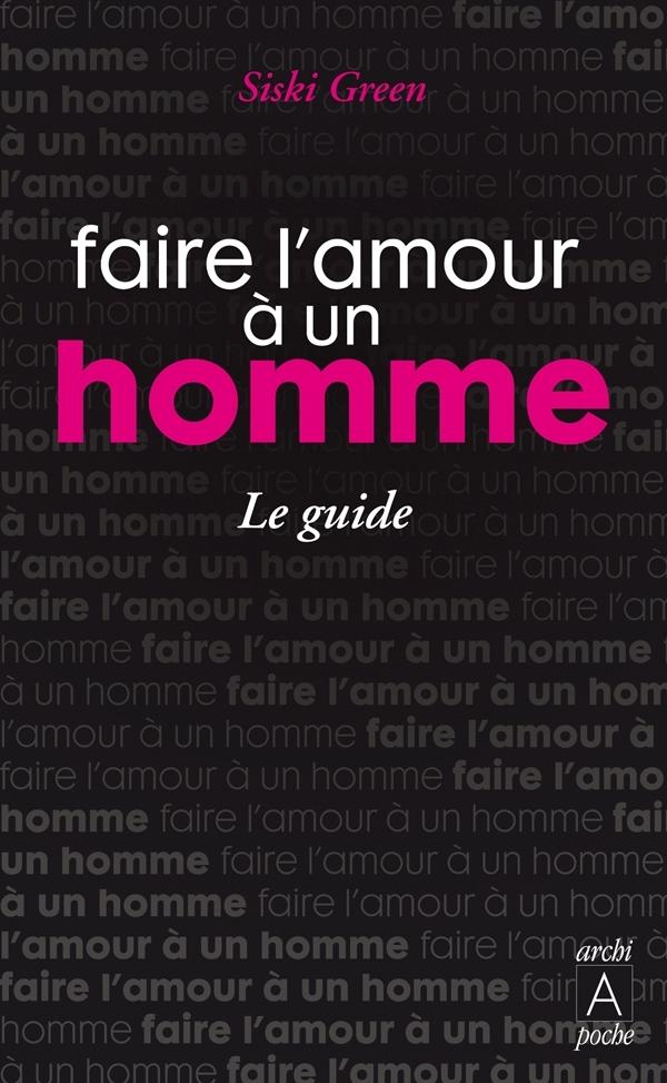 FAIRE L'AMOUR A UN HOMME, LE GUIDE
