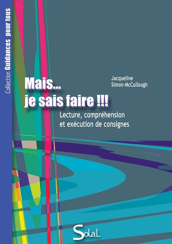 MAIS...JE SAIS FAIRE !!! LECTURE, COMPREHENSION ET EXCECUTION DES CONSIGNES