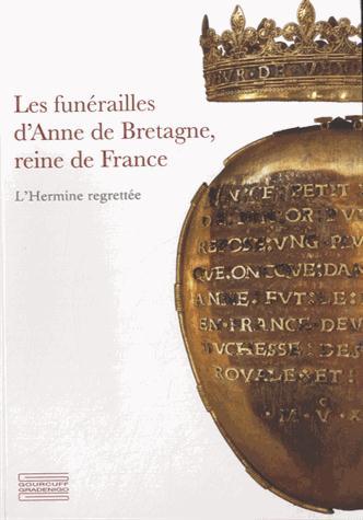 LES FUNERAILLES D ANNE DE BRETAGNE REINE DE FRANCE