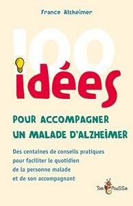 100 IDEES POUR ACCOMPAGNER UN MALADE D'ALZHEIMER