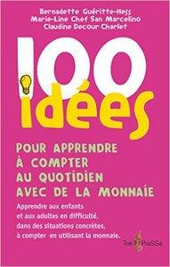 100 IDEES POUR APPRENDRE A COMPTER AU QUOTIDIEN AVEC DE LA MONNAIE