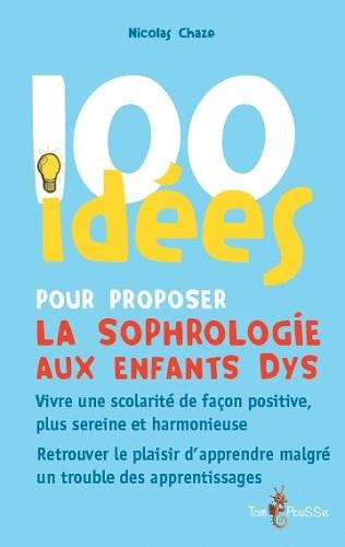 100 IDEES POUR PROPOSER LA SOPHROLOGIE AUX ENFANTS DYS