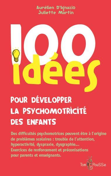 100 IDEES POUR DEVELOPPER LA PSYCHOMOTRICITE DES ENFANTS