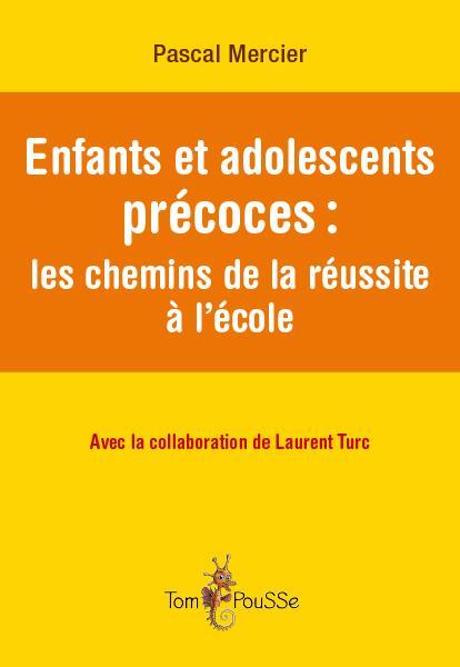ENFANTS ET ADOLESCENTS PRECOCES : LES CHEMINS DE LA REUSSITE A L'ECOLE