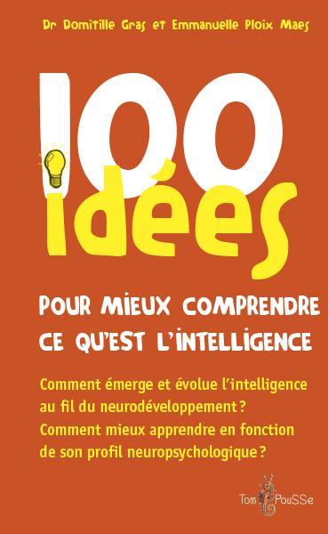 100 IDEES POUR MIEUX COMPRENDRE CE QU'EST L'INTELLIGENCE