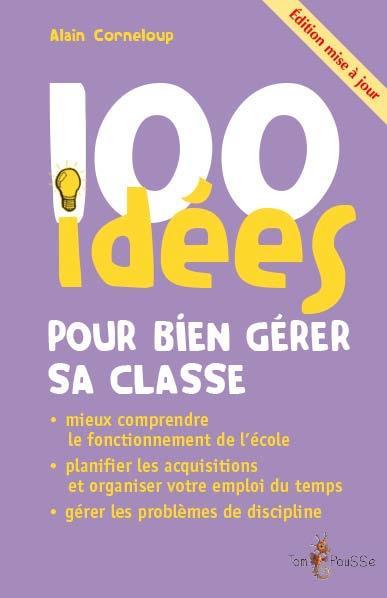 100 IDEES POUR BIEN GERER SA CLASSE (EDITION MISE A JOUR)