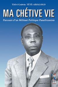 MA CHETIVE VIE PARCOURS D'UN MILITANT POLITIQUE PANAFRICANISTE