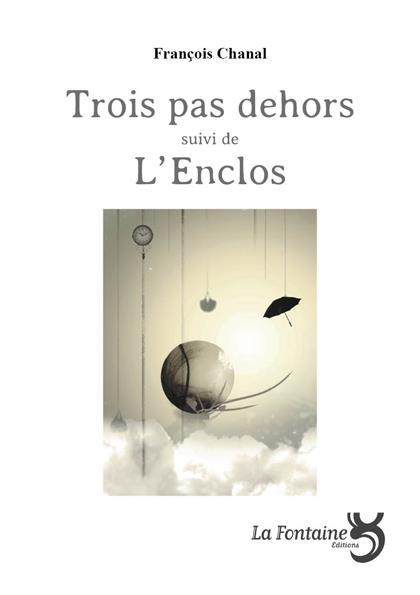 TROIS PAS DEHORS SUIVI DE L'ENCLOS