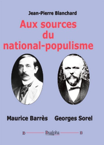 AUX SOURCES DU NATIONAL-POPULISME : MAURICE BARRES-GEORGES SOREL