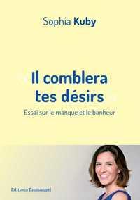 IL COMBLERA TES DESIRS -  ESSAI SUR LE MANQUE ET LE BONHEUR