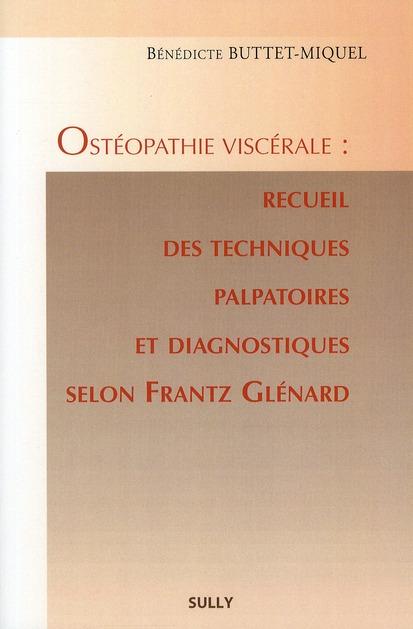 OSTEOPATHIE VISCERALE : RECUEIL DES TECHNIQUES PALPATOIRES ET DIAGNOSTIQUES...