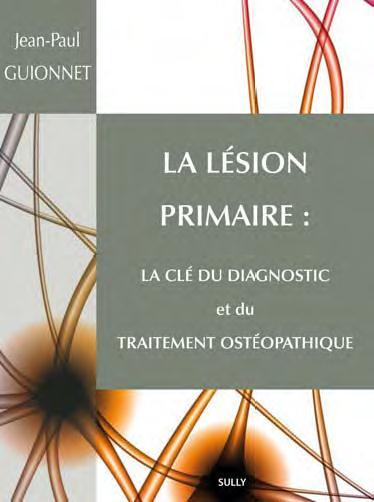 LESION PRIMAIRE LA CLE DU DIAGNOSTIC ET DU TRAITEMENT OSTEOPATHIQUE (LA)
