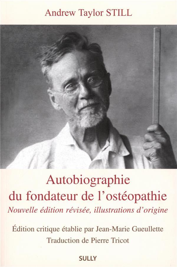 AUTOBIOGRAPHIE DU FONDATEUR DE L'OSTEOPATHIE NOUVELLE EDITION REVISEE