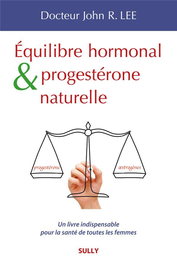 EQUILIBRE HORMONAL ET PROGESTERONE NATURELLE NE