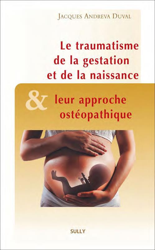 TRAUMATISMES DE LA GESTATION ET DE LA NAISSANCE ET LEUR APPROCHE OSTEOPATHIQUE