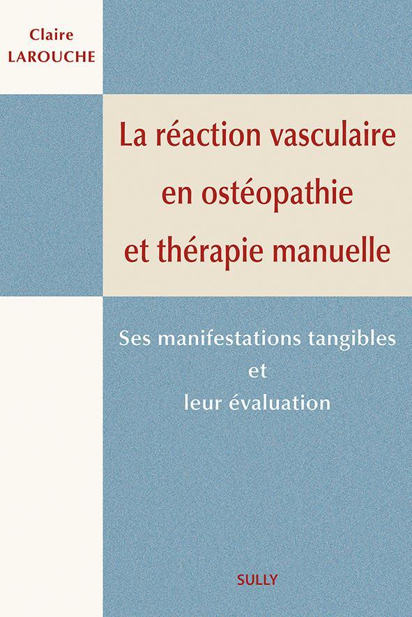 REACTION VASCULAIRE EN OSTEOPATHIE ET EN THERAPIE MANUELLE (LA)