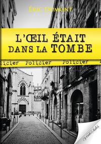 L'OEIL ETAIT DANS LA TOMBE