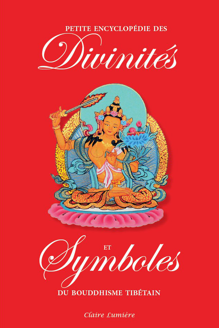 PETITE ENCYCLOPEDIE DES DIVINITES ET SYMBOLES DU BOUDDHISME TIBETAIN