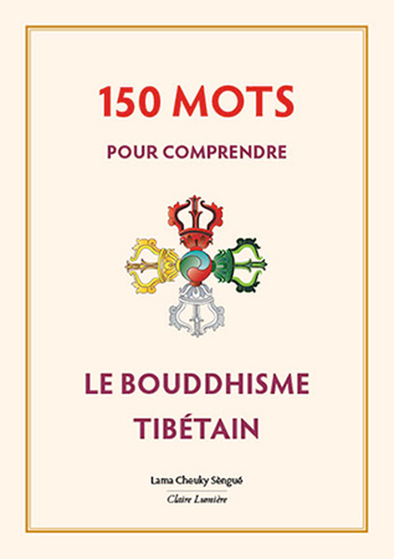150 MOTS POUR COMPRENDRE LE BOUDDHISME TIBETAIN