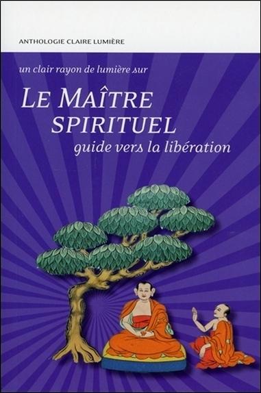 LE MAITRE SPIRITUEL - GUIDE VERS LA LIBERATION