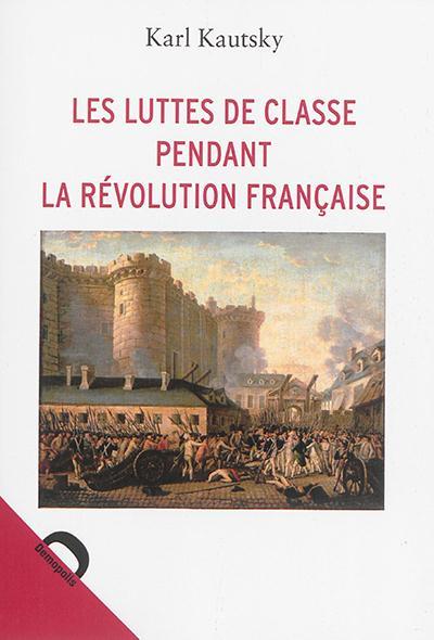 LES LUTTES DE CLASSE PENDANT LA REVOLUTION FRANCAISE