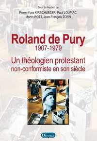 ROLAND DE PURY 1907-1979: UN THEOLOGIEN PROTESTANT NON CONFORMISTE EN SON SIECLE,