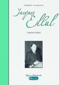 JACQUES ELLUL, L'ESPERANCE D'ABORD