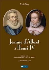 JEANNE D ALBRET ET HENRI IV, MERE ET FILS, REINE DE NAVARRE ET ROI DE FRANCE. L AMBIGUITE ET LA FOI