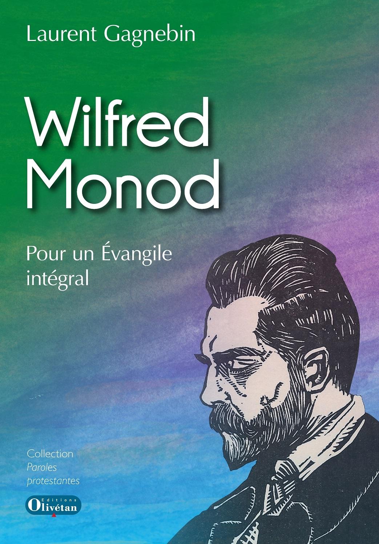 WILFRED MONOD. POUR UN EVANGILE INTEGRAL
